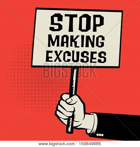 Poster in hand business concept with text Stop Making Excuses vector illustration