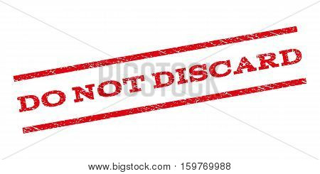 Do Not Discard watermark stamp. Text caption between parallel lines with grunge design style. Rubber seal stamp with dirty texture. Vector red color ink imprint on a white background.