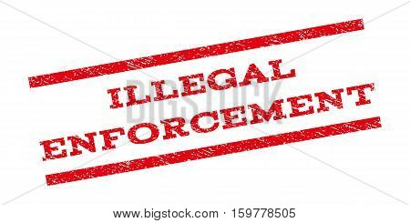 Illegal Enforcement watermark stamp. Text caption between parallel lines with grunge design style. Rubber seal stamp with unclean texture. Vector red color ink imprint on a white background.