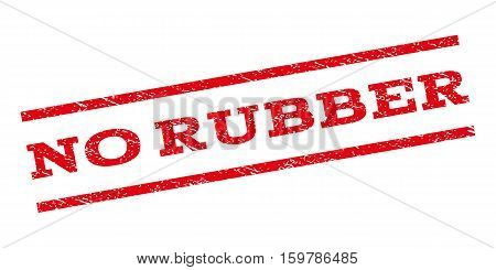No Rubber watermark stamp. Text caption between parallel lines with grunge design style. Rubber seal stamp with unclean texture. Vector red color ink imprint on a white background.