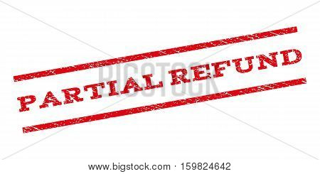 Partial Refund watermark stamp. Text tag between parallel lines with grunge design style. Rubber seal stamp with dirty texture. Vector red color ink imprint on a white background.