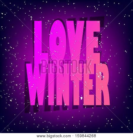 Greeting card with snow and neon text Love Winter on violet background.