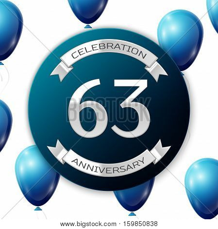 Silver number sixty three years anniversary celebration on blue circle paper banner with silver ribbon. Realistic blue balloons with ribbon on white background. Vector illustration.