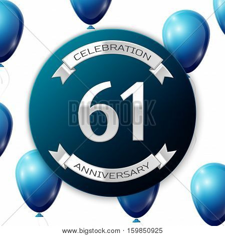 Silver number sixty one years anniversary celebration on blue circle paper banner with silver ribbon. Realistic blue balloons with ribbon on white background. Vector illustration.