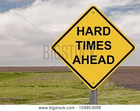 Caution Sign - Hard Times Ahead Warning