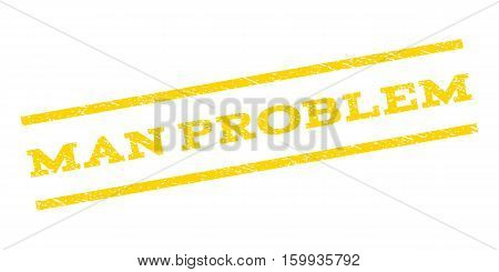 Man Problem watermark stamp. Text caption between parallel lines with grunge design style. Rubber seal stamp with unclean texture. Vector yellow color ink imprint on a white background.