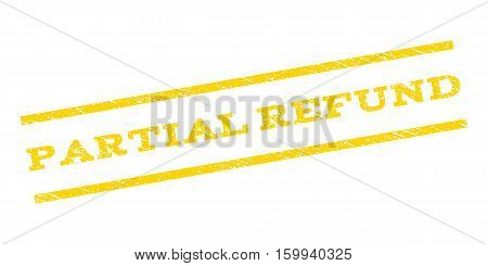 Partial Refund watermark stamp. Text caption between parallel lines with grunge design style. Rubber seal stamp with scratched texture. Vector yellow color ink imprint on a white background.