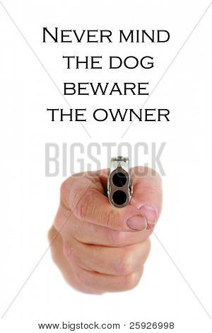 never mind the dog, beware the owner a derringer hand gun pointed at the viewer isolated on white text is easily removed and replaced