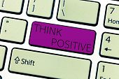 Text Sign Showing Think Positive. Conceptual Photo The Tendency To Be Positive Or Optimistic In Atti poster