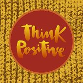 Vector Illustration Of Think Positive For Logotype, Flyer, Banner, Invitation Or Greeting Card, Post poster