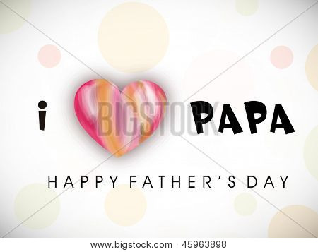 Happy Fathers Day background with text I love Papa.