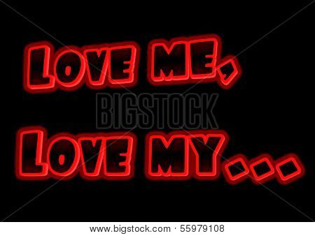 Love Me, Love My... Message In Glowing Text