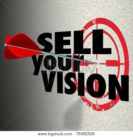 Sell Your Vision words on a wall with target and arrow hitting bull's eye to illustrate a strategy or plan presented to an internal team or workforce or customers by management