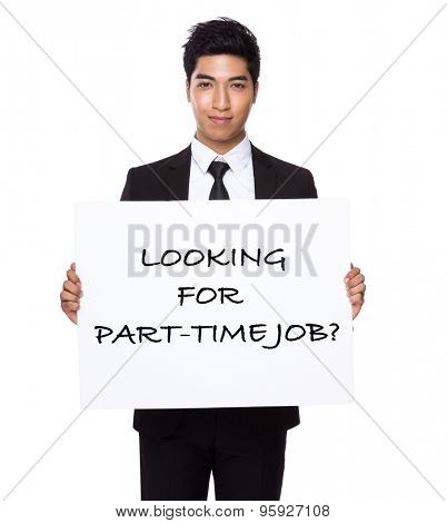 Businessman hold with white card board presenting phrase of looking for part-time job