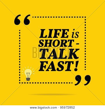 Inspirational Motivational Quote. Life Is Short - Talk Fast!