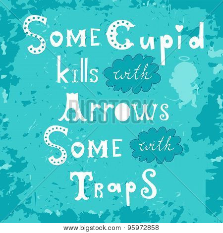 Some cupid kills with arrows some with traps poster