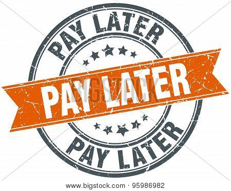 Pay Later Round Orange Grungy Vintage Isolated Stamp