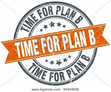 Time For Plan B Round Orange Grungy Vintage Isolated Stamp