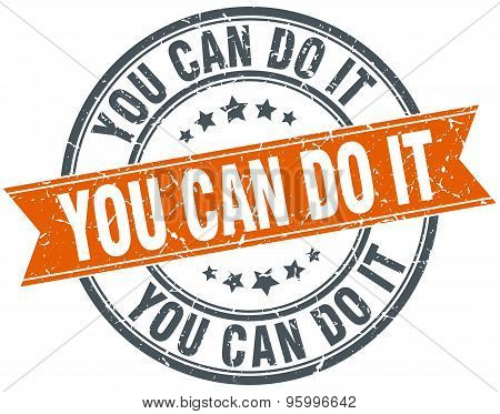You Can Do It Round Orange Grungy Vintage Isolated Stamp