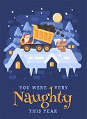 Santa Claus In A Yellow Tipper Truck On A Rooftop Unloading Coal Into The Chimney Of A Very Naughty  poster