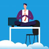 Meditation Time On Work. Man Is Meditating Over The Desk Vector Illustration. Office Relax From Work poster