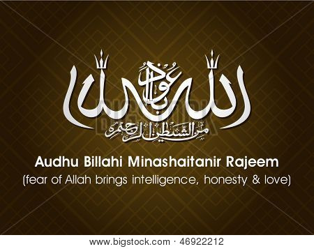Arabic Islamic calligraphy of dua(wish) Audhu Billahi Minashaitanir Rajeem (fear of Allah brings intelligence, honesty and love) on abstract background.