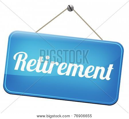 retirement ahead retire and pension fund or plan golden years