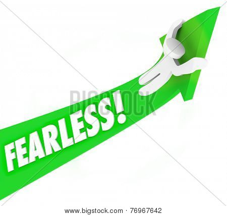 Fearless word on green arrow rising upward and a brave or courageous man or person riding it upward to achieve success and meet an objective or goal