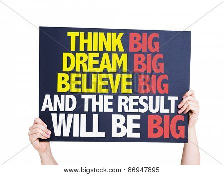 Think Big Dream Big Believe Big And the Result Will Be Big card isolated on white