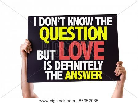 I Don't Know the Question but Love is Definitely the Answer card isolated on white