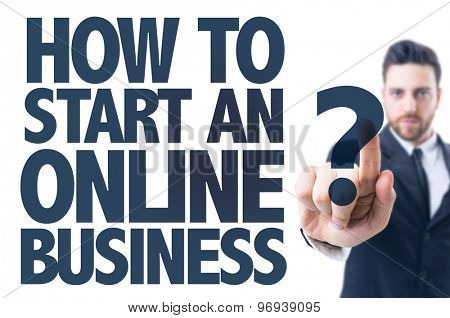 Business man pointing the text: How To Start An Online Business?