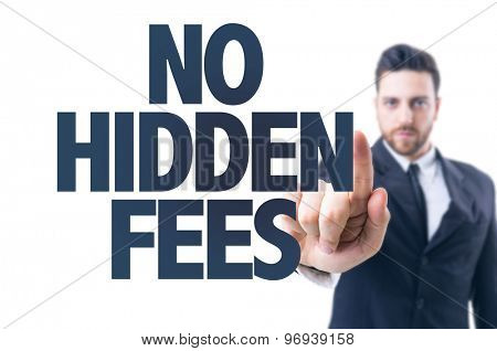 Business man pointing the text: No Hidden Fees