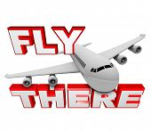A jet airplane flies above the words Fly There, symbolizing the ability to use air travel to get to your destination poster