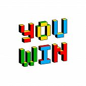 You Win Text In Style Of Old 8-bit Video Games. Vibrant Colorful 3d Pixel Letters. Creative Digital  poster