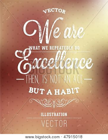 We are what we repeatedly do. Excellence, then, is not an act, but a habit. Lettering. Vector background design. Typographic vector.