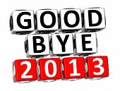 stock photo of bye  - 3D Good Bye 2013 Button Click Here Block Text over white background - JPG