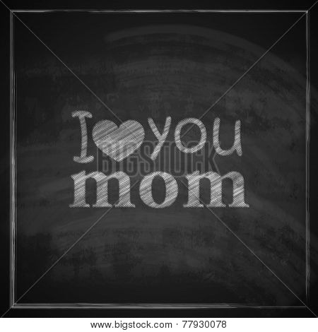 I love you mom. Abstract holiday illustration with blackboard background. Mothers day concept