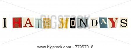 I Hate Mondays formed with magazine letters on a white background