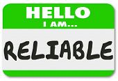 foto of trustworthiness  - Hello I Am Reliable words on a name tag or sticker to illustrate or communicate your reputation as a dependable and trustworthy person or worker - JPG