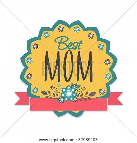 Beautiful floral design decorated sticker, tag or label with text Best Mom for Happy Mother's Day celebration.