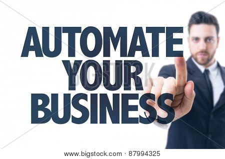 Business man pointing the text: Automate Your Business