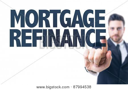 Business man pointing the text: Mortgage Refinance