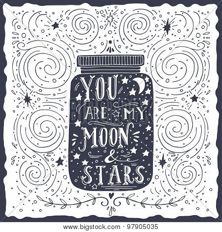 You Are My Moon And Stars. Quote. Hand Drawn Vintage Print With A Jar And Hand Lettering.