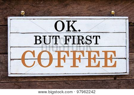 Inspirational Message - Ok. But First Coffee