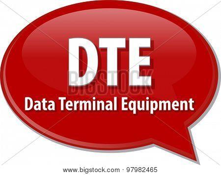 Speech bubble illustration of information technology acronym abbreviation term definition DTE Data Terminal Equipment