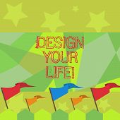 Conceptual Hand Writing Showing Design Your Life. Business Photo Text Set Plans Life Goals Dreams Ta poster