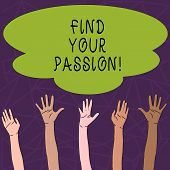 Conceptual Hand Writing Showing Find Your Passion. Business Photo Text Encourage Showing Find Their  poster
