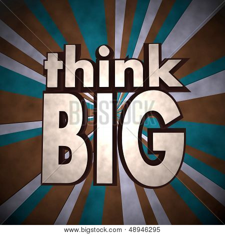 3D Graphic Of A Motivating Think Big Label  On Retro Background