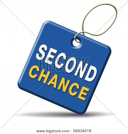 second chance try again another new opportunity give a last attempt