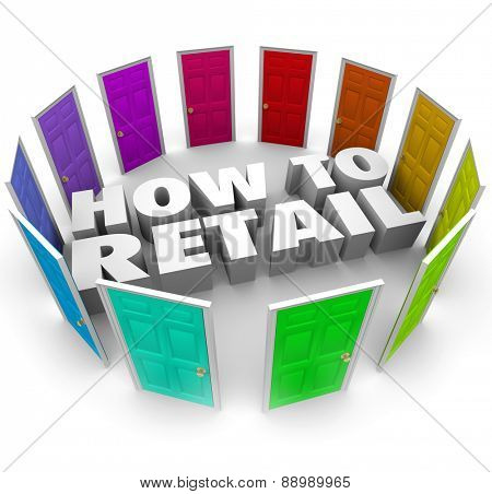How to Retail 3d words surrounded by doors illustrating stores, sellers, retailers, merchandisers or dealers of goods and products in a mall or other selling environment